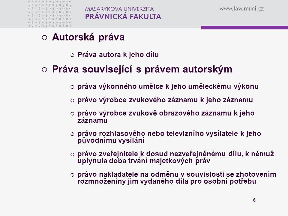 www.law.muni.cz 6  Autorská práva  Práva autora k jeho dílu  Práva související s právem autorským  práva výkonného umělce k jeho uměleckému výkonu