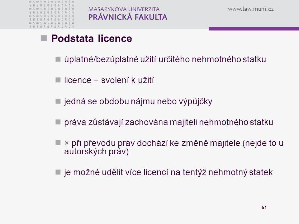 www.law.muni.cz Podstata licence úplatné/bezúplatné užití určitého nehmotného statku licence = svolení k užití jedná se obdobu nájmu nebo výpůjčky prá