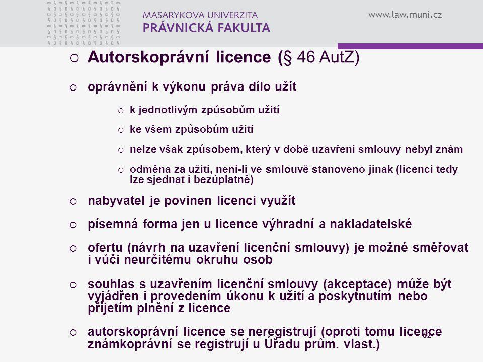 www.law.muni.cz 62  Autorskoprávní licence (§ 46 AutZ)  oprávnění k výkonu práva dílo užít  k jednotlivým způsobům užití  ke všem způsobům užití 