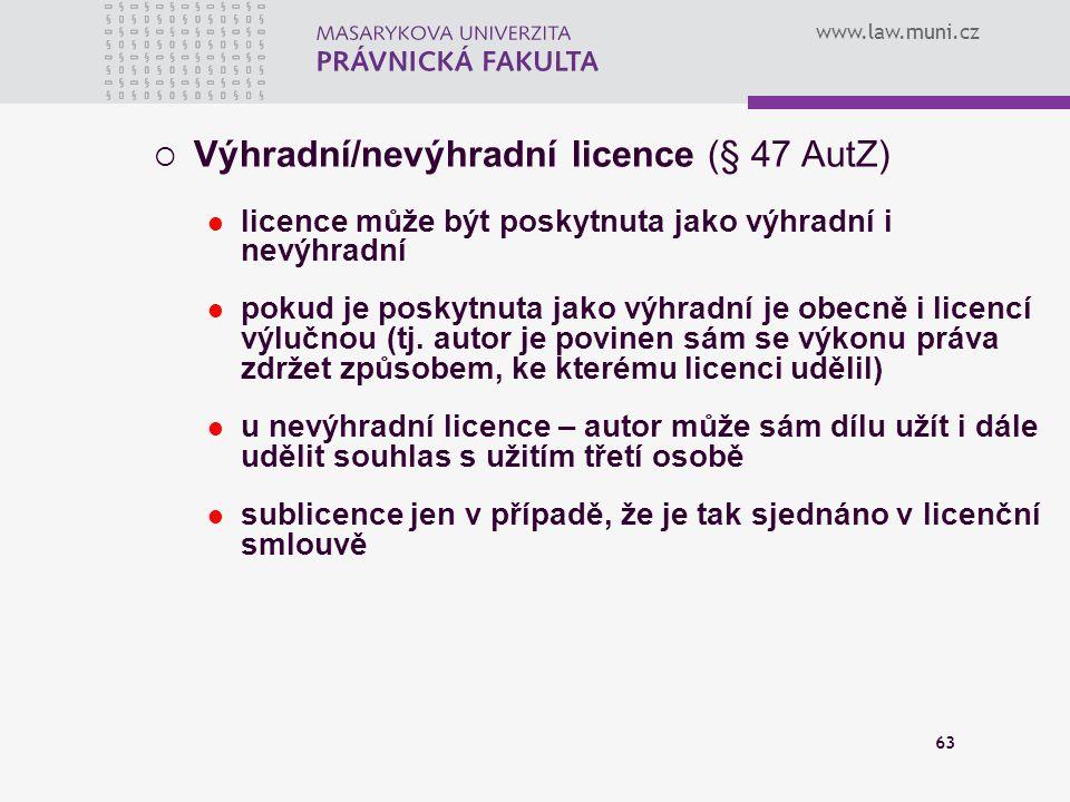 www.law.muni.cz 63  Výhradní/nevýhradní licence (§ 47 AutZ) licence může být poskytnuta jako výhradní i nevýhradní pokud je poskytnuta jako výhradní