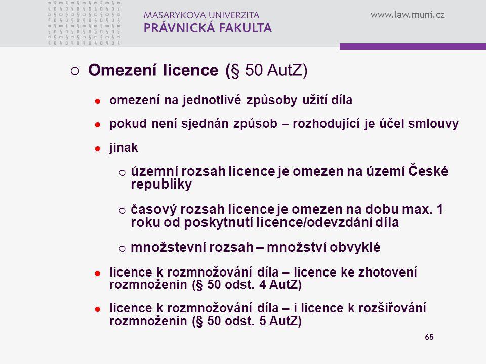 www.law.muni.cz 65  Omezení licence (§ 50 AutZ) omezení na jednotlivé způsoby užití díla pokud není sjednán způsob – rozhodující je účel smlouvy jina