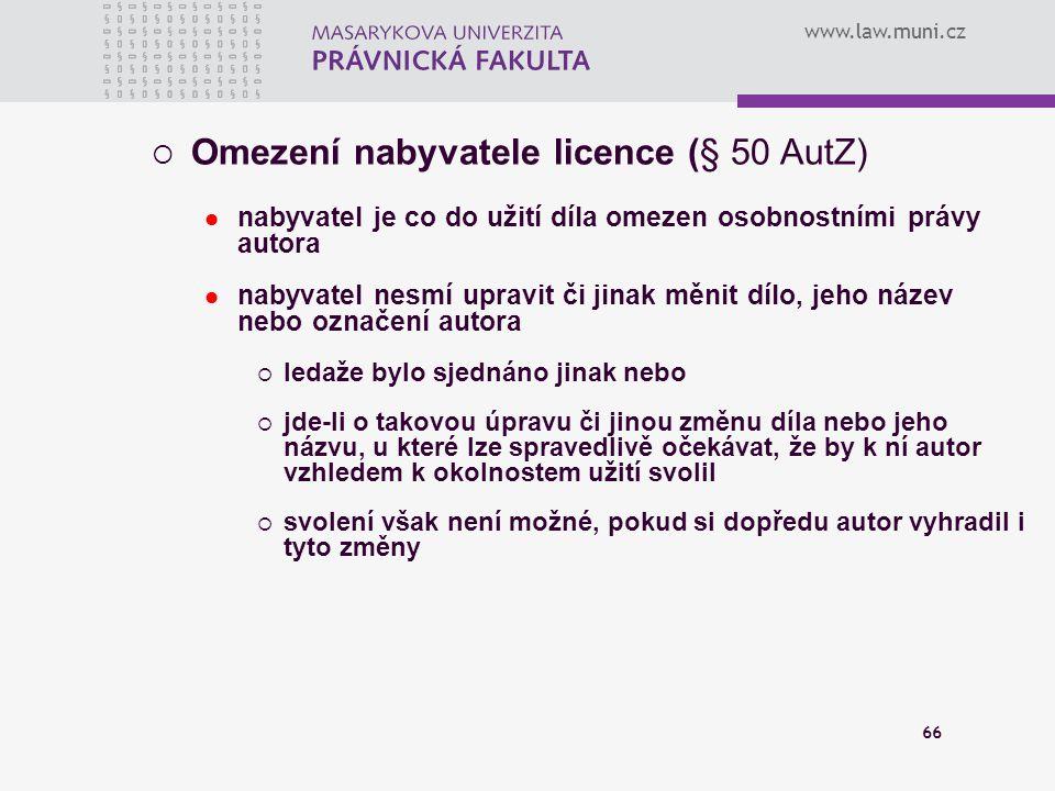 www.law.muni.cz 66  Omezení nabyvatele licence (§ 50 AutZ) nabyvatel je co do užití díla omezen osobnostními právy autora nabyvatel nesmí upravit či