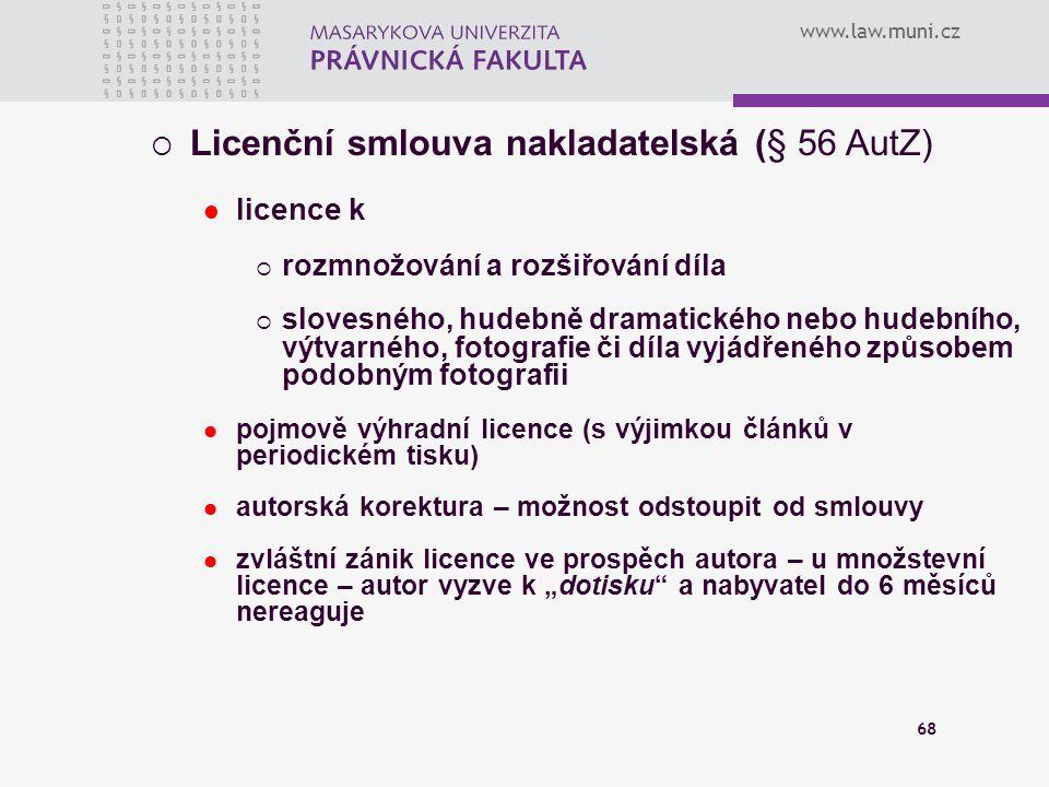 www.law.muni.cz 68  Licenční smlouva nakladatelská (§ 56 AutZ) licence k  rozmnožování a rozšiřování díla  slovesného, hudebně dramatického nebo hu