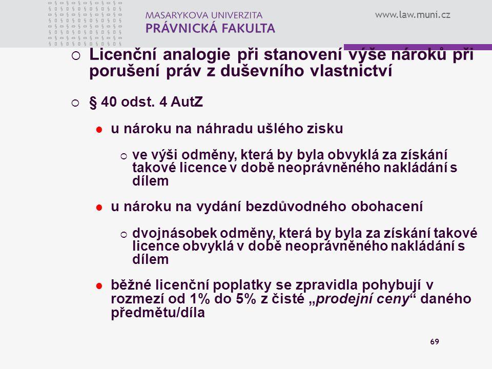 www.law.muni.cz 69  Licenční analogie při stanovení výše nároků při porušení práv z duševního vlastnictví  § 40 odst. 4 AutZ u nároku na náhradu ušl