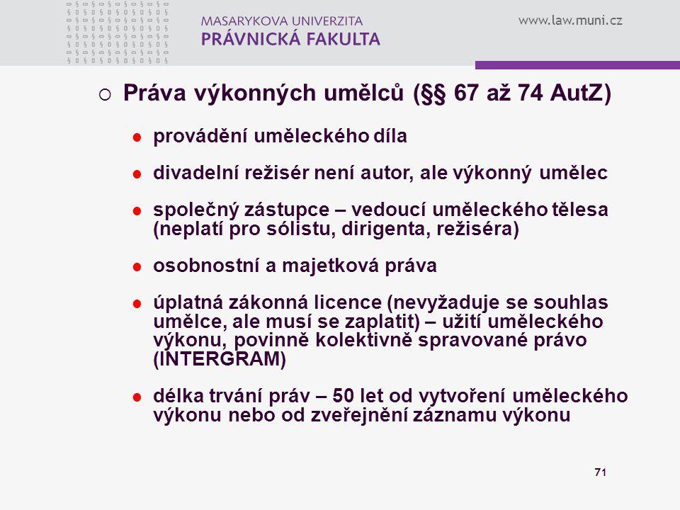 www.law.muni.cz 71  Práva výkonných umělců (§§ 67 až 74 AutZ) provádění uměleckého díla divadelní režisér není autor, ale výkonný umělec společný zás