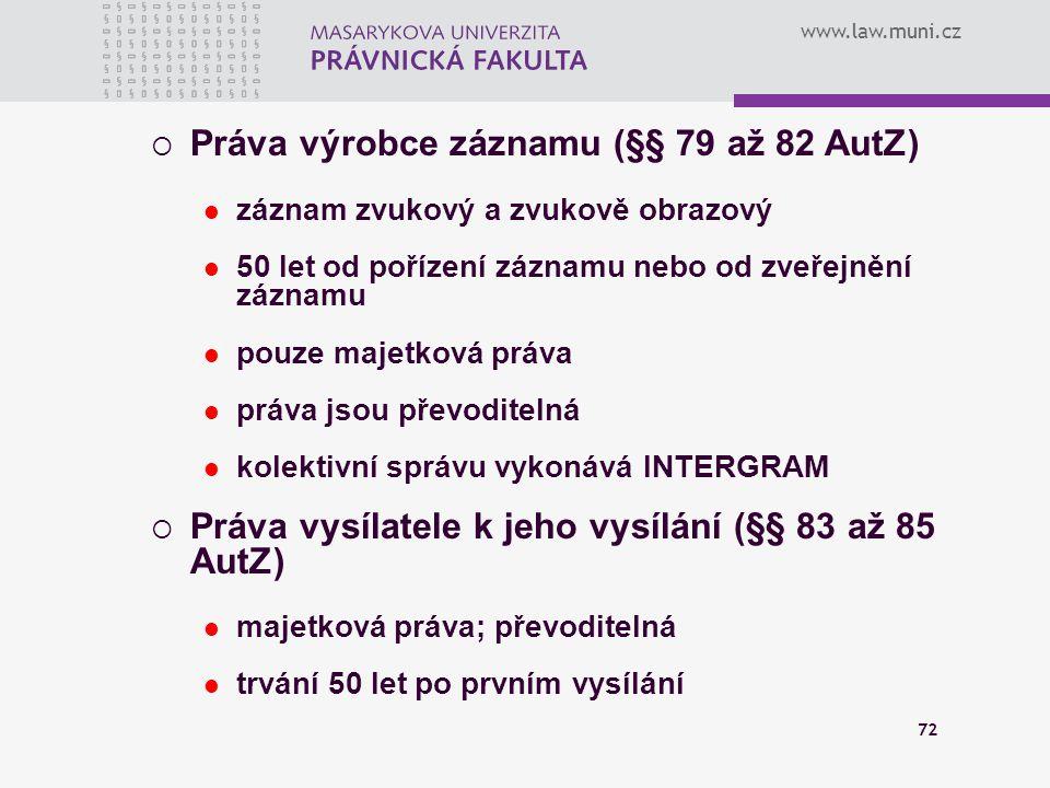 www.law.muni.cz 72  Práva výrobce záznamu (§§ 79 až 82 AutZ) záznam zvukový a zvukově obrazový 50 let od pořízení záznamu nebo od zveřejnění záznamu
