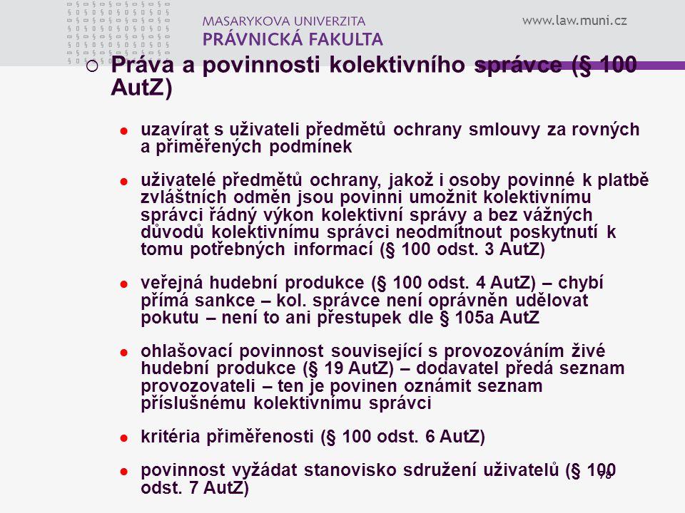 www.law.muni.cz 78  Práva a povinnosti kolektivního správce (§ 100 AutZ) uzavírat s uživateli předmětů ochrany smlouvy za rovných a přiměřených podmí