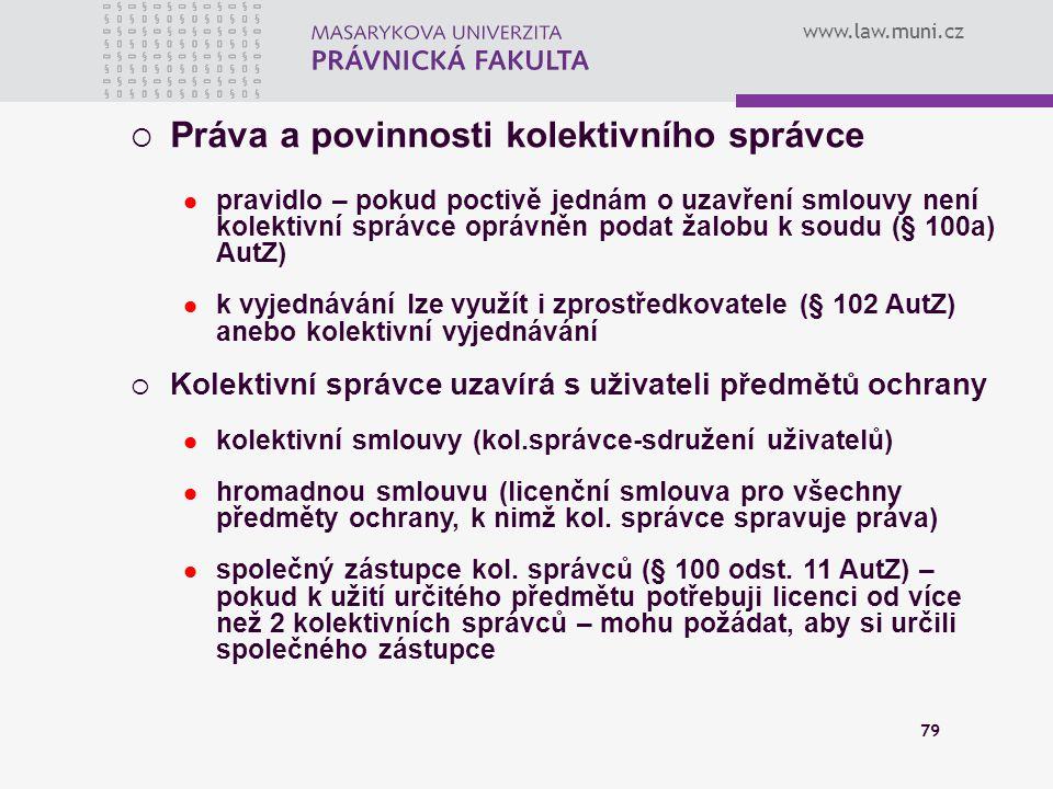 www.law.muni.cz 79  Práva a povinnosti kolektivního správce pravidlo – pokud poctivě jednám o uzavření smlouvy není kolektivní správce oprávněn podat
