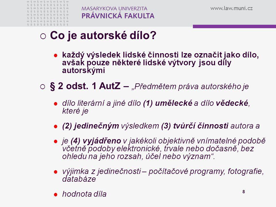 www.law.muni.cz 8  Co je autorské dílo? každý výsledek lidské činnosti lze označit jako dílo, avšak pouze některé lidské výtvory jsou díly autorskými