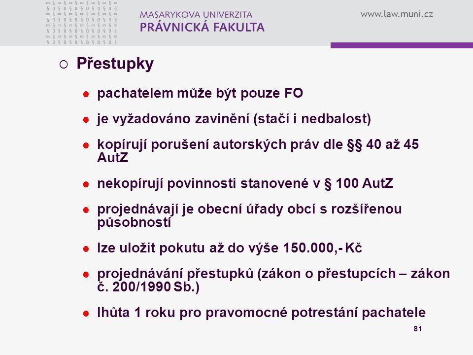 www.law.muni.cz 81  Přestupky pachatelem může být pouze FO je vyžadováno zavinění (stačí i nedbalost) kopírují porušení autorských práv dle §§ 40 až
