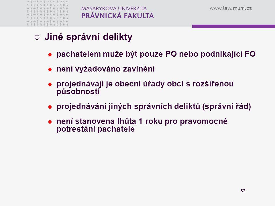www.law.muni.cz 82  Jiné správní delikty pachatelem může být pouze PO nebo podnikající FO není vyžadováno zavinění projednávají je obecní úřady obcí