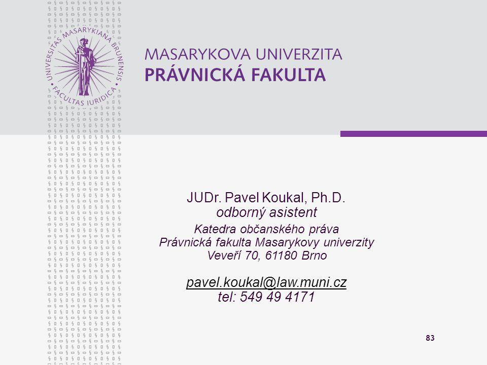 83 JUDr. Pavel Koukal, Ph.D. odborný asistent Katedra občanského práva Právnická fakulta Masarykovy univerzity Veveří 70, 61180 Brno pavel.koukal@law.
