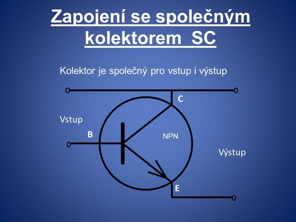 Zapojení se společným kolektorem SC E Vstup Výstup C B NPN Kolektor je společný pro vstup i výstup