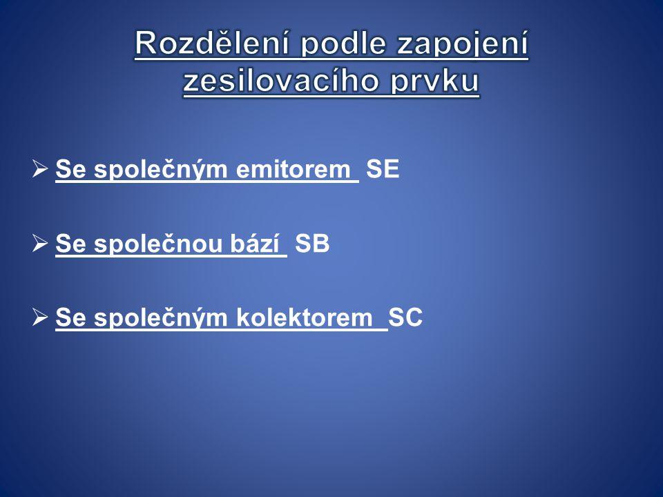 Se společným emitorem SE  Se společnou bází SB  Se společným kolektorem SC