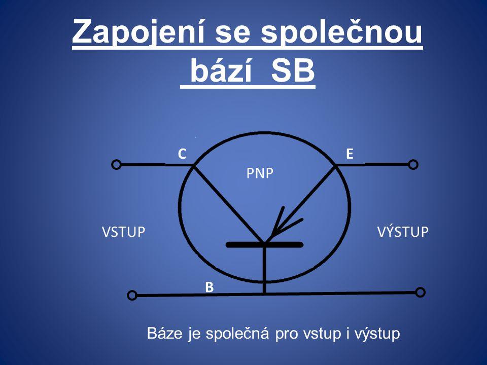 Zapojení se společnou bází SB VSTUPVÝSTUP B CE PNP Báze je společná pro vstup i výstup