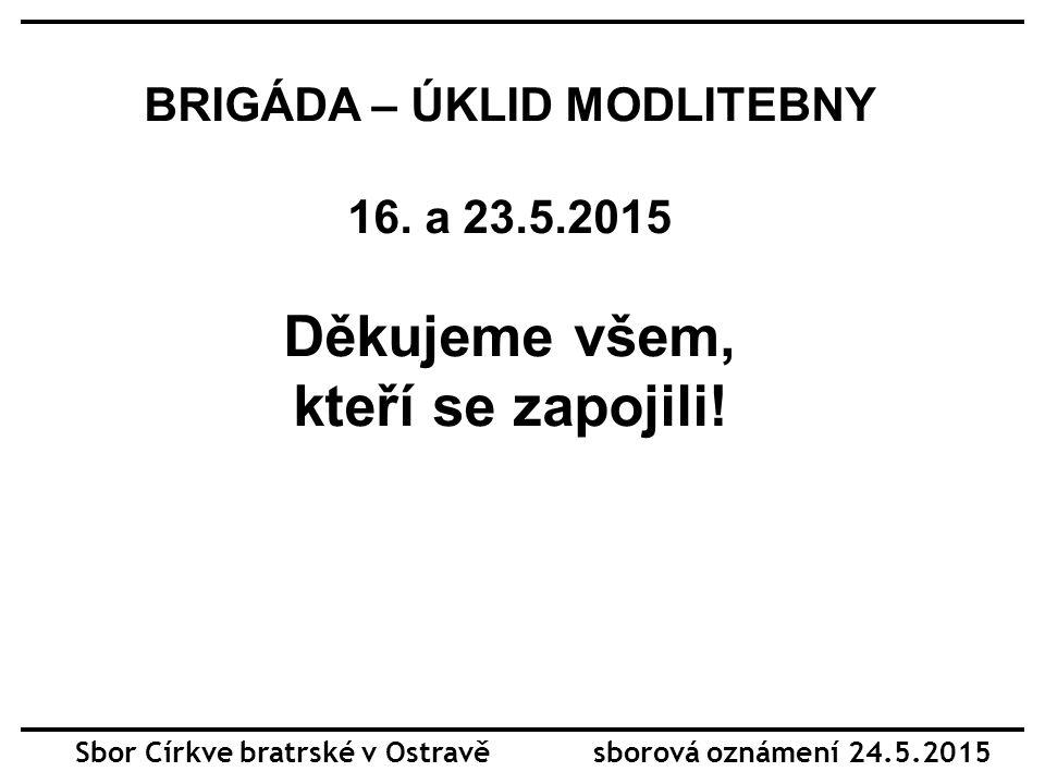 Sbor Církve bratrské v Ostravě sborová oznámení 24.5.2015 BRIGÁDA – ÚKLID MODLITEBNY 16.