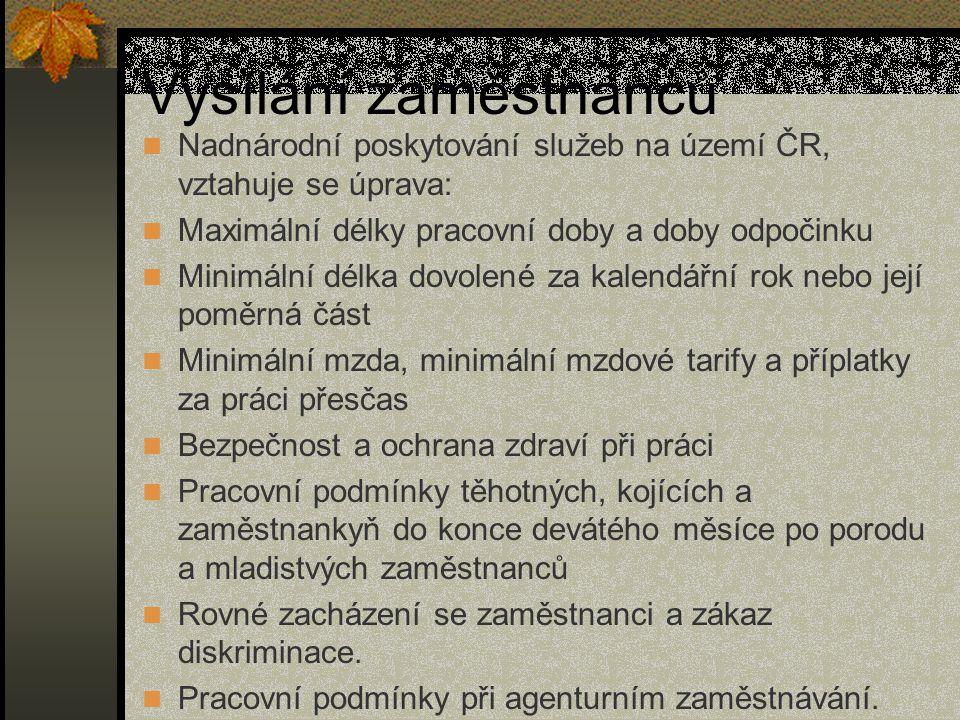 Vysílání zaměstnanců Nadnárodní poskytování služeb na území ČR, vztahuje se úprava: Maximální délky pracovní doby a doby odpočinku Minimální délka dov
