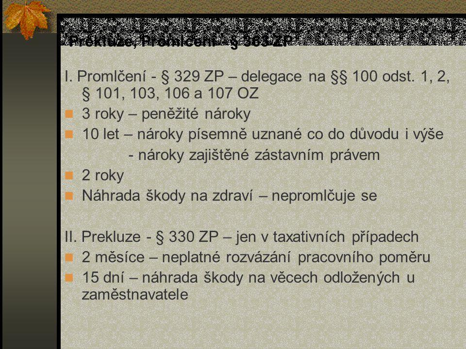 Prekluze, Promlčení - § 363 ZP I. Promlčení - § 329 ZP – delegace na §§ 100 odst. 1, 2, § 101, 103, 106 a 107 OZ 3 roky – peněžité nároky 10 let – nár