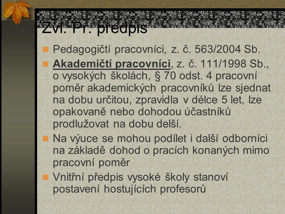 Zvl. Pr. předpis Pedagogičtí pracovníci, z. č. 563/2004 Sb. Akademičtí pracovníci, z. č. 111/1998 Sb., o vysokých školách, § 70 odst. 4 pracovní poměr