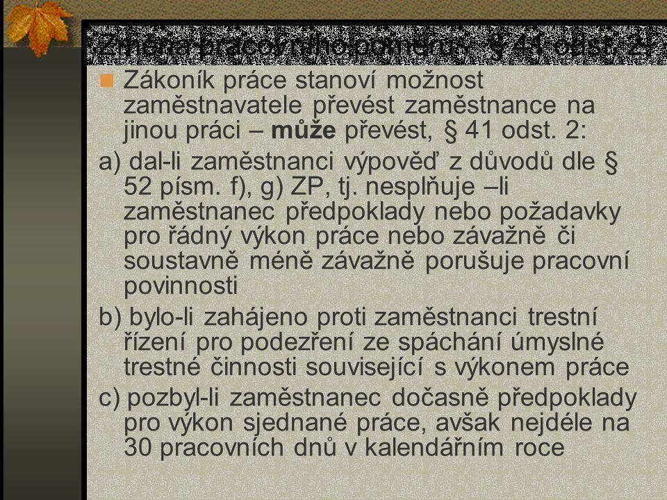 Změna pracovního poměru - § 41 odst. 2 Zákoník práce stanoví možnost zaměstnavatele převést zaměstnance na jinou práci – může převést, § 41 odst. 2: a