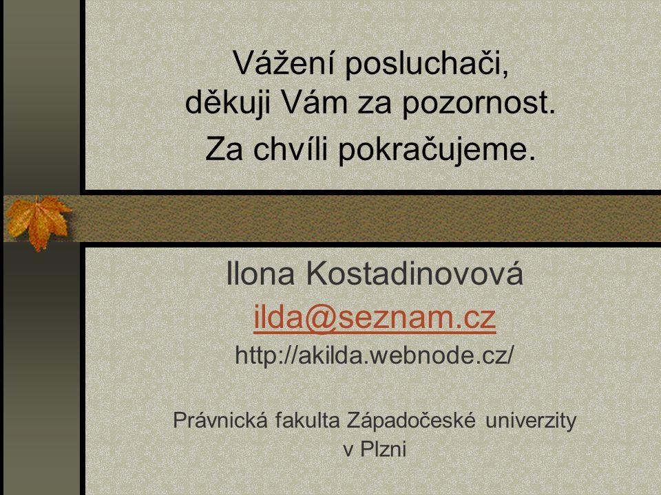 Vážení posluchači, děkuji Vám za pozornost. Za chvíli pokračujeme. Ilona Kostadinovová ilda@seznam.cz http://akilda.webnode.cz/ Právnická fakulta Zápa