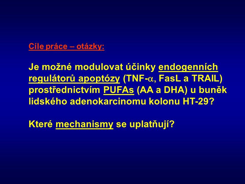 Cíle práce – otázky: Je možné modulovat účinky endogenních regulátorů apoptózy (TNF-  FasL a TRAIL) prostřednictvím PUFAs (AA a DHA) u buněk lidskéh