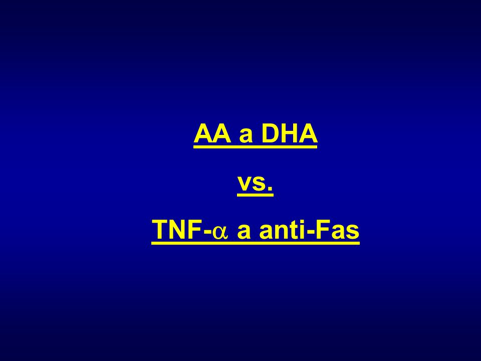 AA a DHA vs. TNF-  a anti-Fas