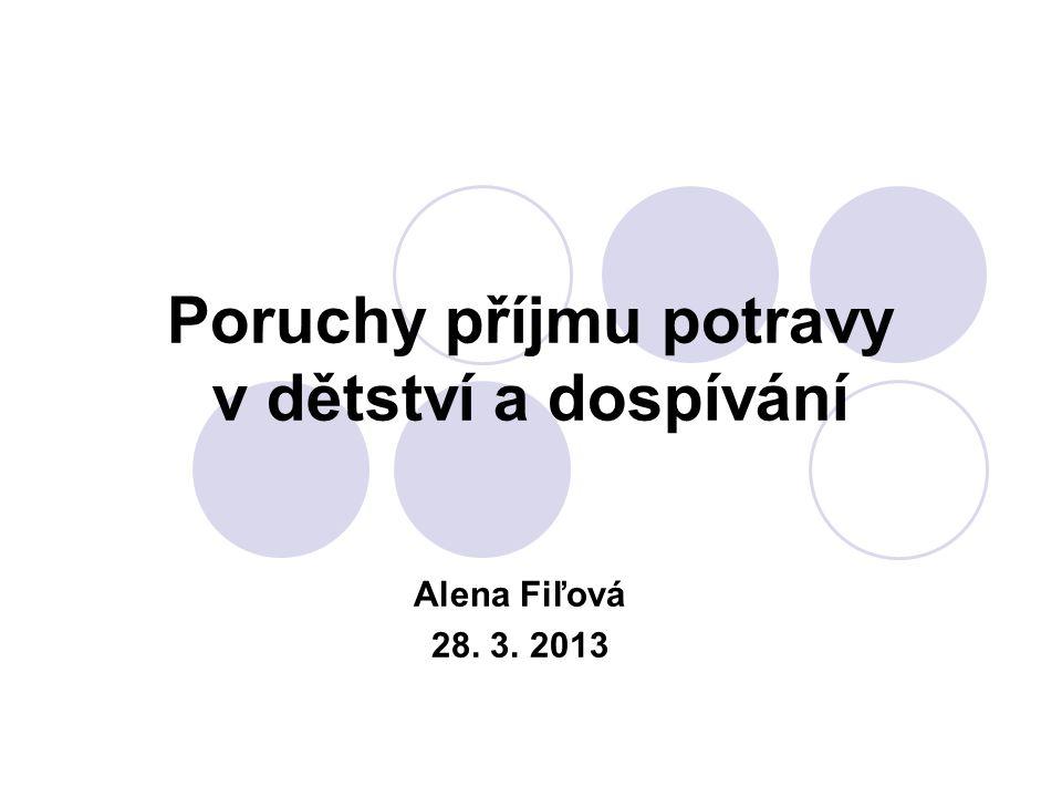 Poruchy příjmu potravy v dětství a dospívání Alena Fiľová 28. 3. 2013