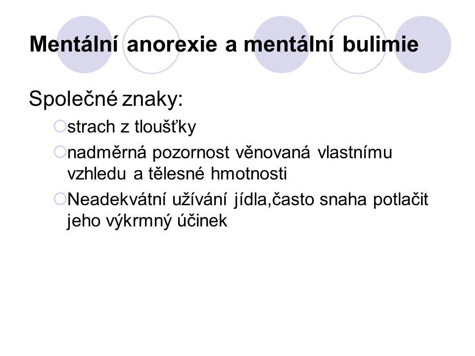 Mentální anorexie a mentální bulimie Společné znaky:  strach z tloušťky  nadměrná pozornost věnovaná vlastnímu vzhledu a tělesné hmotnosti  Neadekv