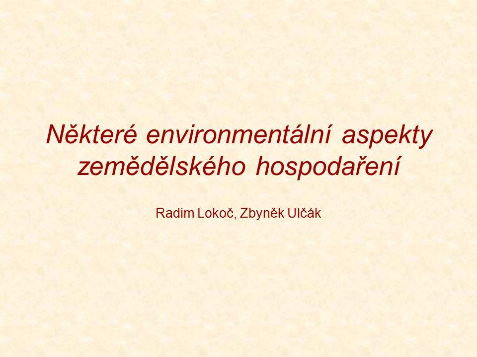 Některé environmentální aspekty zemědělského hospodaření Radim Lokoč, Zbyněk Ulčák