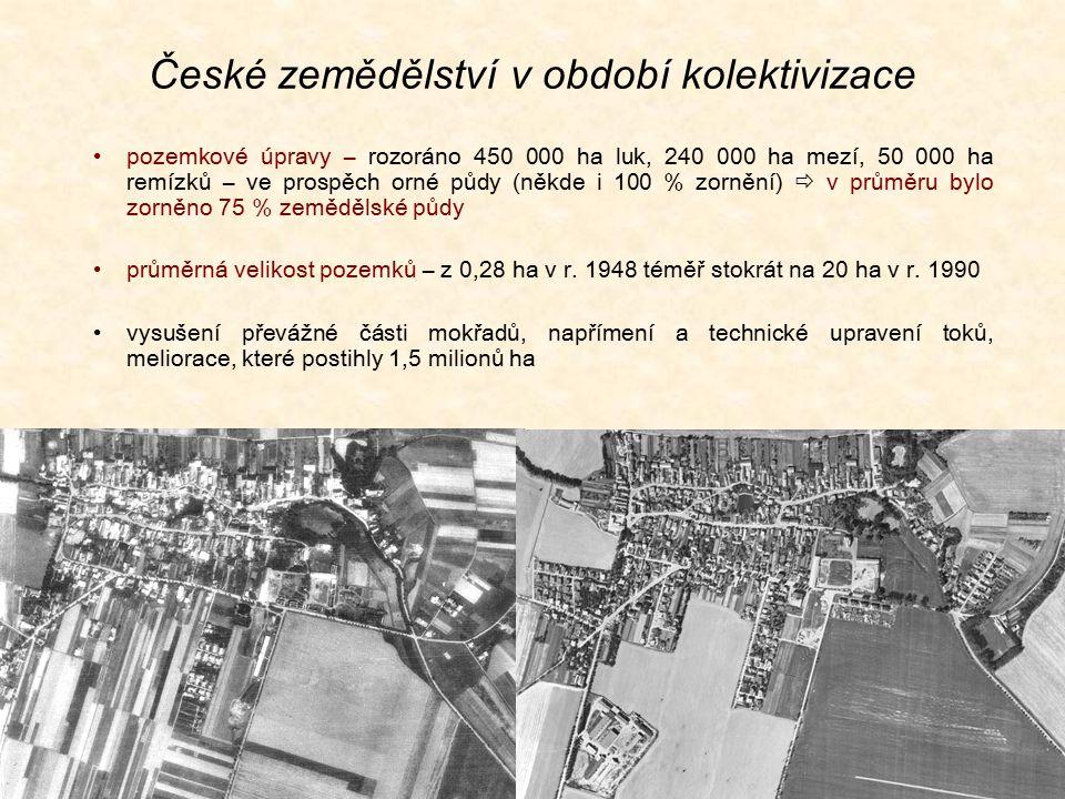 České zemědělství v období kolektivizace pozemkové úpravy – rozoráno 450 000 ha luk, 240 000 ha mezí, 50 000 ha remízků – ve prospěch orné půdy (někde