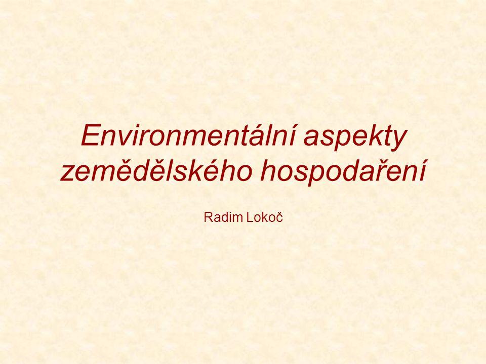 Environmentální aspekty zemědělského hospodaření Radim Lokoč