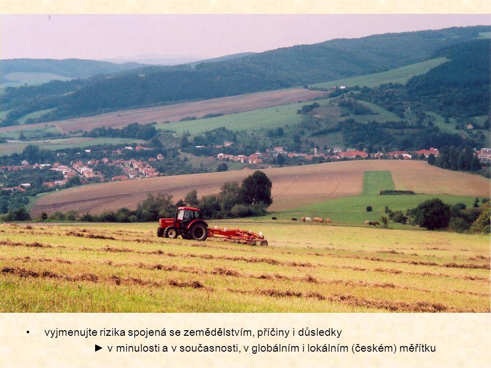 vyjmenujte rizika spojená se zemědělstvím, příčiny i důsledky ► v minulosti a v současnosti, v globálním i lokálním (českém) měřítku