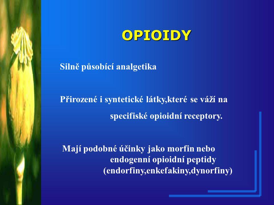 OPIOIDY Silně působící analgetika Přirozené i syntetické látky,které se váží na specifiské opioidní receptory.