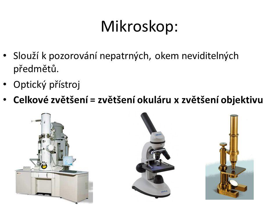 Mikroskop: Slouží k pozorování nepatrných, okem neviditelných předmětů. Optický přístroj Celkové zvětšení = zvětšení okuláru x zvětšení objektivu