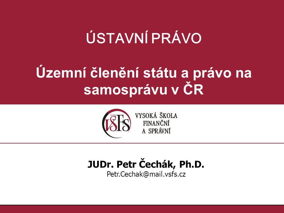 ÚSTAVNÍ PRÁVO Územní členění státu a právo na samosprávu v ČR JUDr.