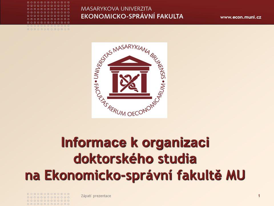 www.econ.muni.cz Zápatí prezentace1 Informace k organizaci doktorské ho studi a na Ekonomicko-správní fakult ě MU