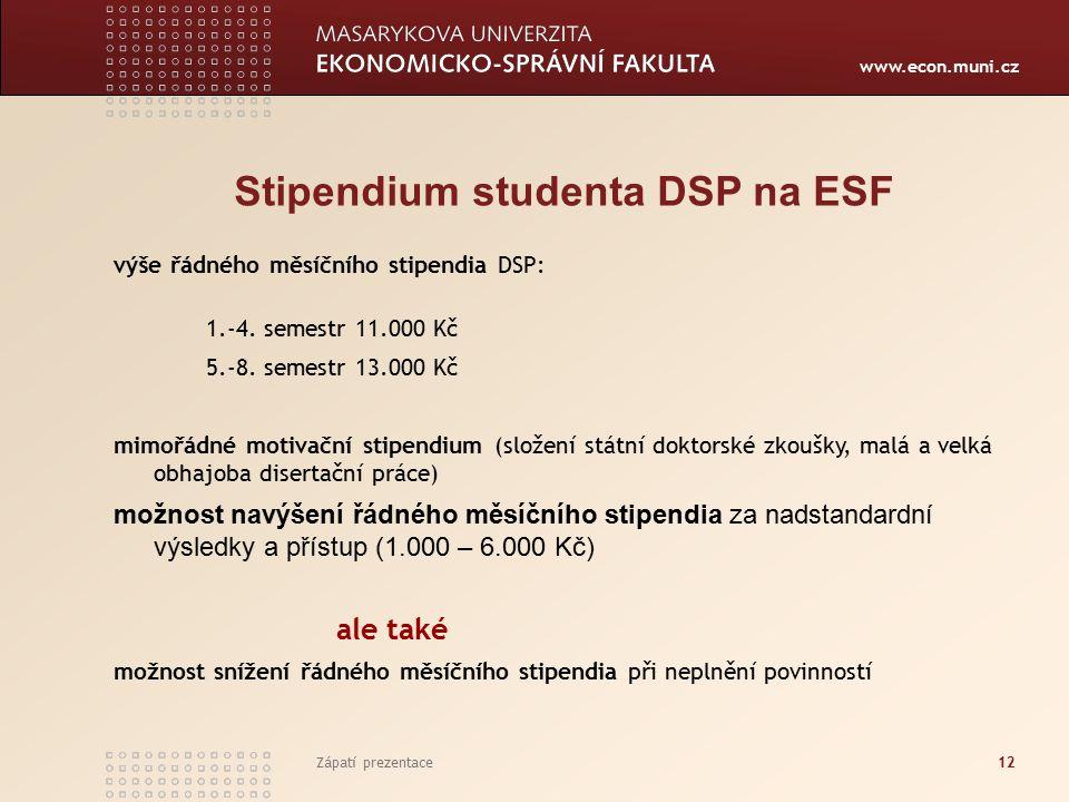 www.econ.muni.cz Zápatí prezentace12 Stipendium studenta DSP na ESF výše řádného měsíčního stipendia DSP: 1.-4.