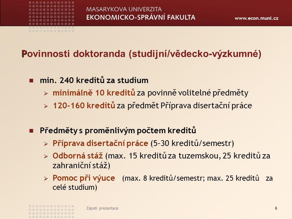 www.econ.muni.cz Zápatí prezentace6 P P ovinnosti doktoranda (studijní/vědecko-výzkumné) min.