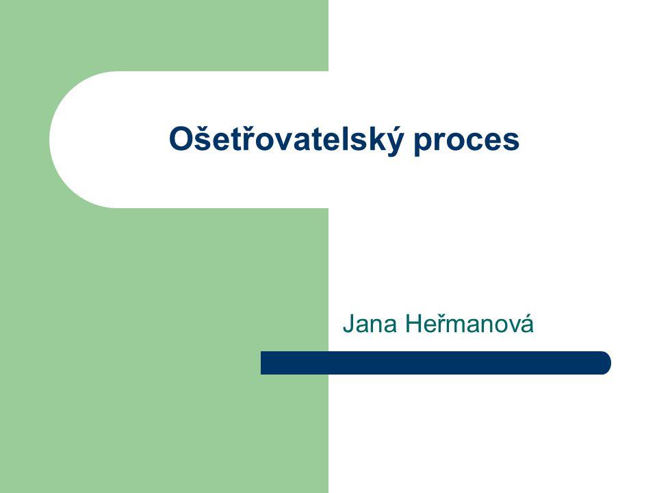 Ošetřovatelský proces Jana Heřmanová