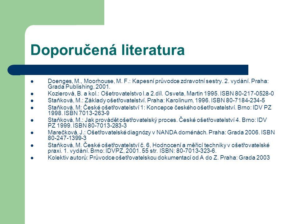 Doporučená literatura Doenges, M., Moorhouse, M. F.: Kapesní průvodce zdravotní sestry. 2. vydání. Praha: Grada Publishing, 2001. Kozierová, B. a kol.