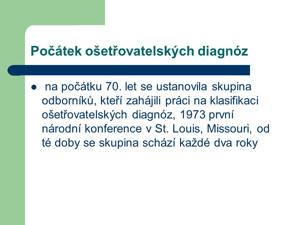 Počátek ošetřovatelských diagnóz na počátku 70. let se ustanovila skupina odborníků, kteří zahájili práci na klasifikaci ošetřovatelských diagnóz, 197