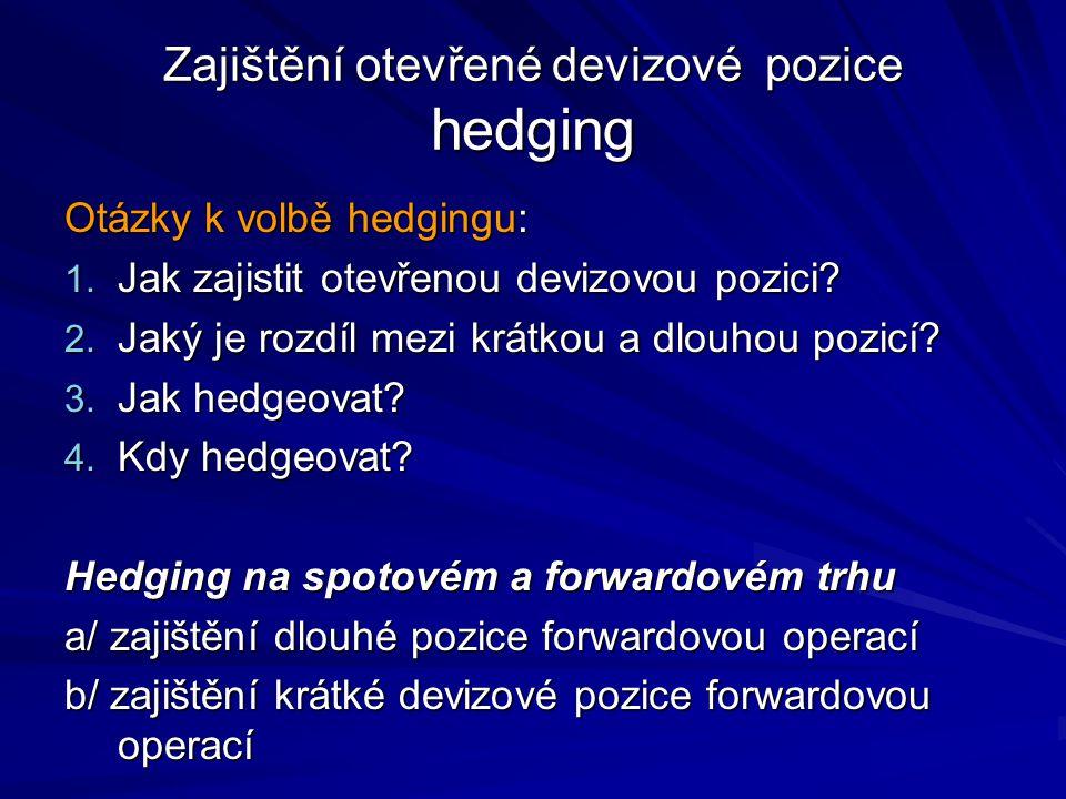 Zajištění otevřené devizové pozice hedging Otázky k volbě hedgingu: 1.