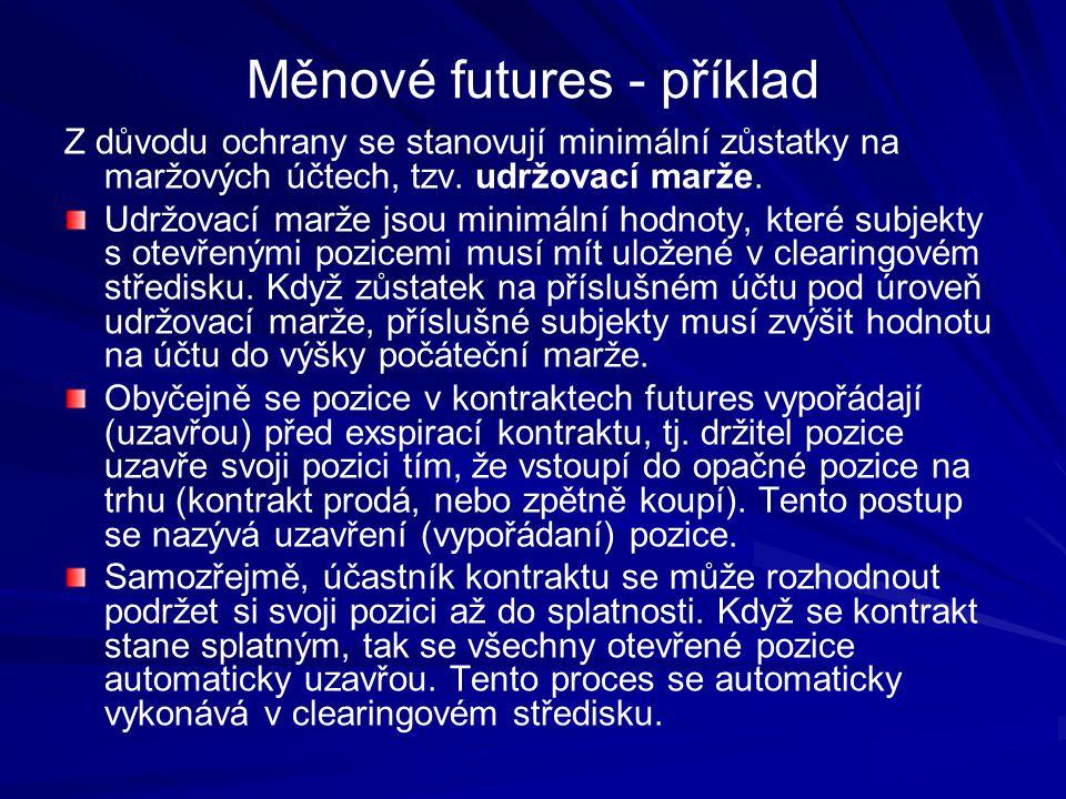 Měnové futures - příklad Z důvodu ochrany se stanovují minimální zůstatky na maržových účtech, tzv.
