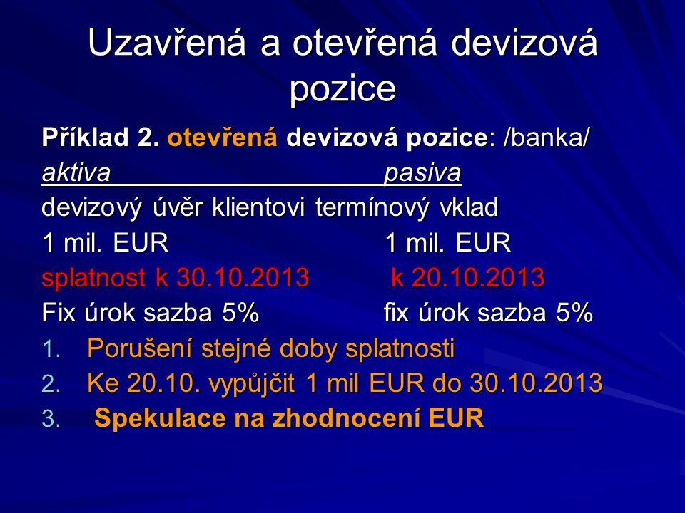 Swapové operace Měnové swapy – currency swaps Měnově úrokové swapy – cross currency interest rate swaps