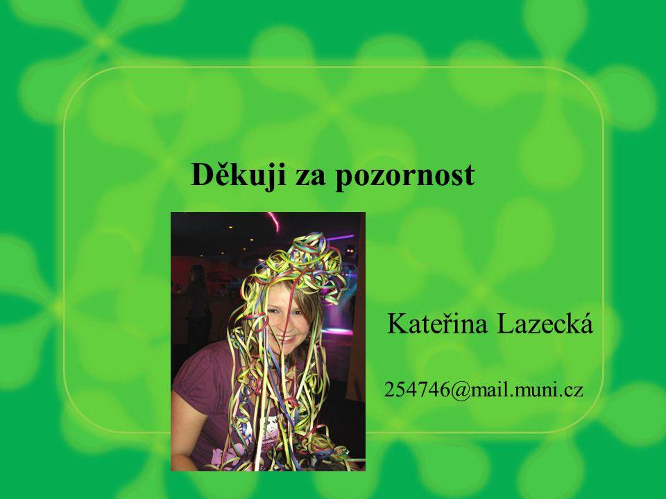 Děkuji za pozornost 254746@mail.muni.cz Kateřina Lazecká