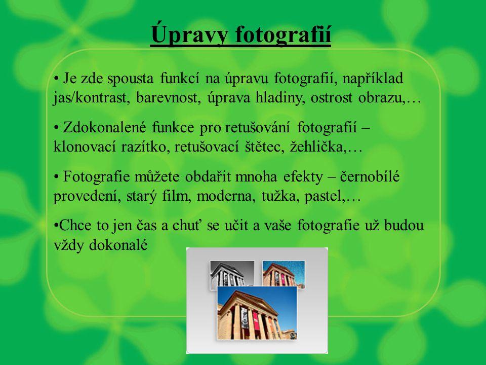 Úpravy fotografií Je zde spousta funkcí na úpravu fotografií, například jas/kontrast, barevnost, úprava hladiny, ostrost obrazu,… Zdokonalené funkce pro retušování fotografií – klonovací razítko, retušovací štětec, žehlička,… Fotografie můžete obdařit mnoha efekty – černobílé provedení, starý film, moderna, tužka, pastel,… Chce to jen čas a chuť se učit a vaše fotografie už budou vždy dokonalé