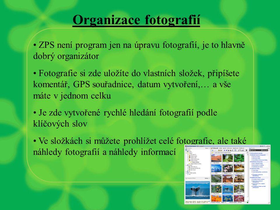 Organizace fotografií ZPS není program jen na úpravu fotografií, je to hlavně dobrý organizátor Fotografie si zde uložíte do vlastních složek, připíšete komentář, GPS souřadnice, datum vytvoření,… a vše máte v jednom celku Je zde vytvořené rychlé hledání fotografií podle klíčových slov Ve složkách si můžete prohlížet celé fotografie, ale také náhledy fotografií a náhledy informací
