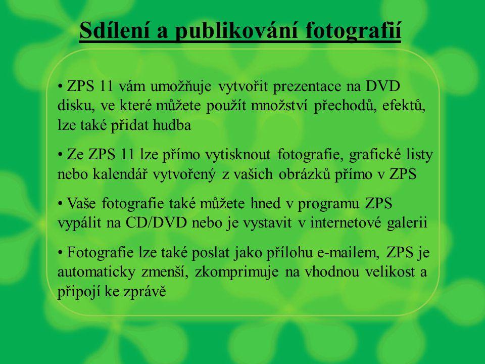 Sdílení a publikování fotografií ZPS 11 vám umožňuje vytvořit prezentace na DVD disku, ve které můžete použít množství přechodů, efektů, lze také přidat hudba Ze ZPS 11 lze přímo vytisknout fotografie, grafické listy nebo kalendář vytvořený z vašich obrázků přímo v ZPS Vaše fotografie také můžete hned v programu ZPS vypálit na CD/DVD nebo je vystavit v internetové galerii Fotografie lze také poslat jako přílohu e-mailem, ZPS je automaticky zmenší, zkomprimuje na vhodnou velikost a připojí ke zprávě