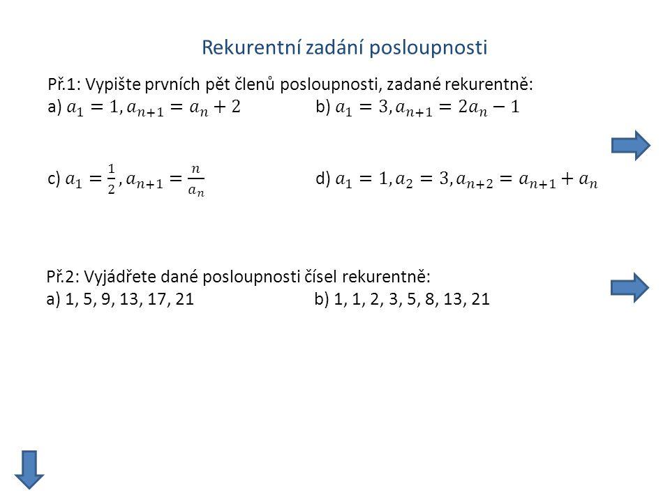 Rekurentní zadání posloupnosti Př.2: Vyjádřete dané posloupnosti čísel rekurentně: a) 1, 5, 9, 13, 17, 21b) 1, 1, 2, 3, 5, 8, 13, 21